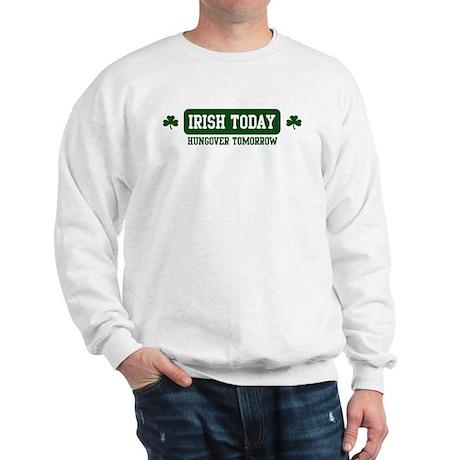 Irish Today, Hungover Tomorro Sweatshirt