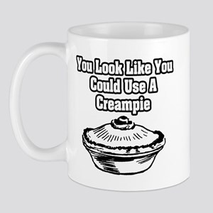 """You Look Like You Could Use A Creampie"" Mug"