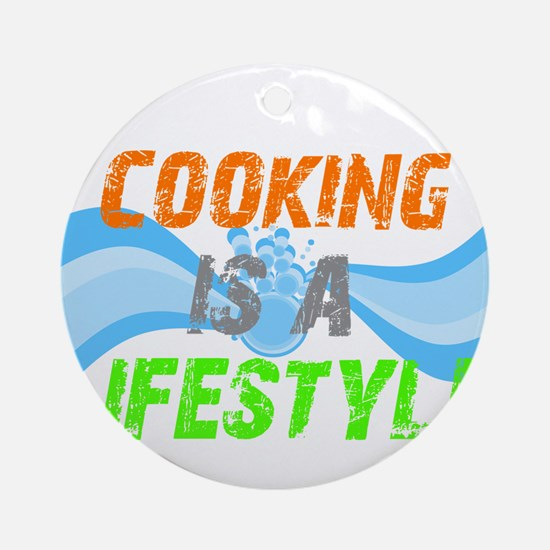 Cooking is a lifestyle Ornament (Round)