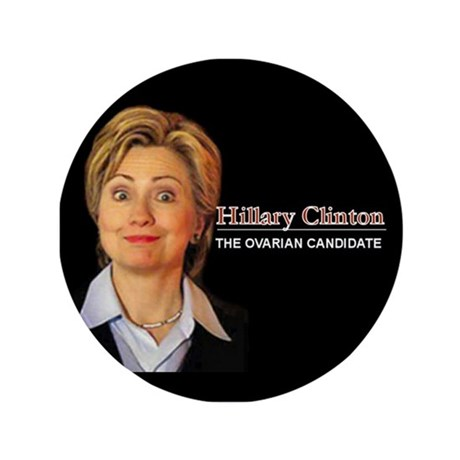 "Hillary: The Ovarian Candidate 3.5"" Button"