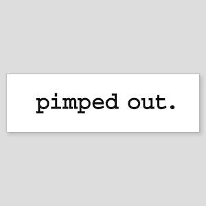 pimped out. Bumper Sticker