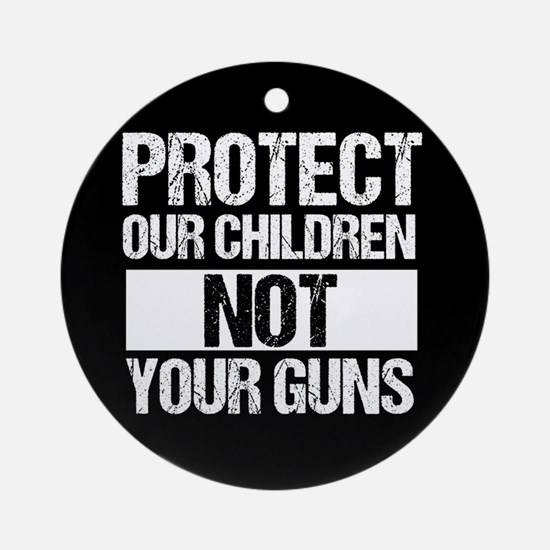 Protect Kids Not Guns Round Ornament