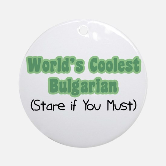 World's Coolest Bulgarian Ornament (Round)