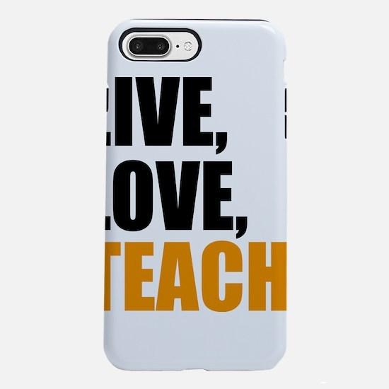 live, love, teach iPhone 8/7 Plus Tough Case