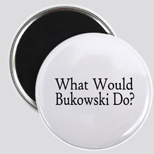 What Would Bukowski Do? Magnet