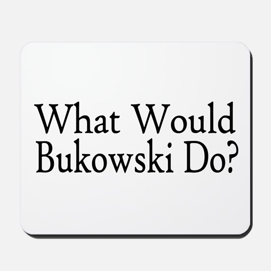 What Would Bukowski Do? Mousepad