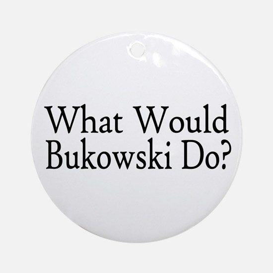 What Would Bukowski Do? Ornament (Round)