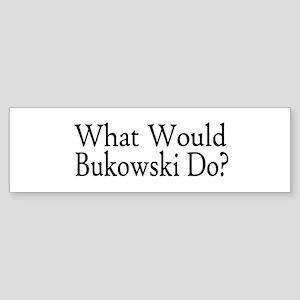 What Would Bukowski Do? Bumper Sticker