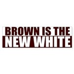 Brown is the new White Bumper Sticker