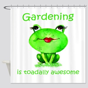 Gardening is Toadally Awesome Fun F Shower Curtain