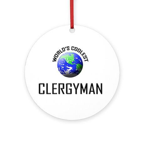 World's Coolest CLERGYMAN Ornament (Round)