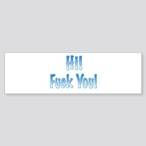 Hi! Fuck You! Bumper Sticker