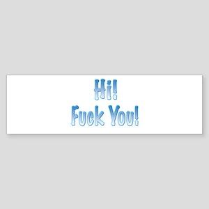 Hi! Fuck You! Bumper Sticker
