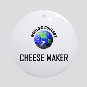 World's Coolest CHEESE MAKER Ornament (Round)