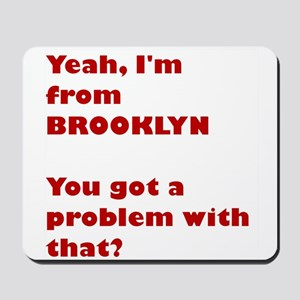 I'm from BROOKLYN, got a problem Mousepad