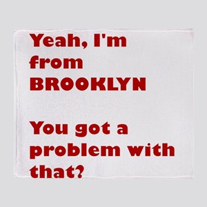 I'm from BROOKLYN, got a problem Throw Blanket