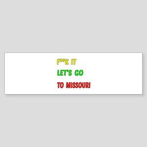 F**k it Let's go to Missouri Sticker (Bumper)