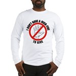 I Don't Have A High Five To G Long Sleeve T-Shirt