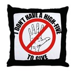 I Don't Have A High Five To G Throw Pillow