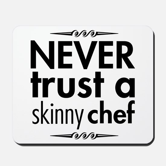 Never Trust A Skinny Chef Mousepad