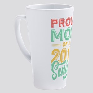 Proud Mom Of A 2018 Senior 17 oz Latte Mug