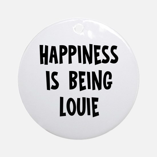 Happiness is being Louie Ornament (Round)