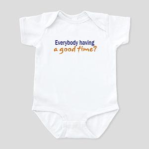 Everybody having a good time? Infant Bodysuit