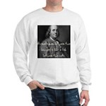 Benjamin Franklin Quote 1 Sweatshirt