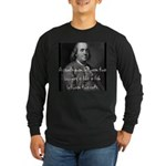 Benjamin Franklin Quote 1 Long Sleeve Dark T-Shirt