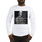 Benjamin Franklin Quote 1 Long Sleeve T-Shirt