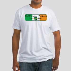 Not only am I perfect I'm Iri Fitted T-Shirt