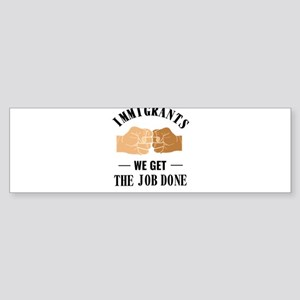 Immigrants Get The Job Done Diversi Bumper Sticker