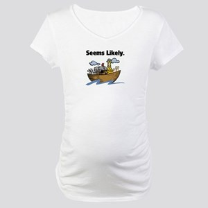 Seems Likely Maternity T-Shirt