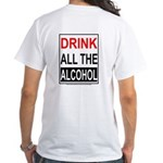 Drink All The Alcohol - White T-Shirt