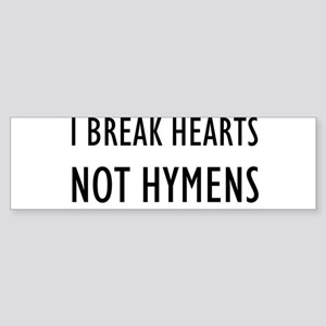 """I Break Hearts, Not Hymens"" Bumper Sticker"
