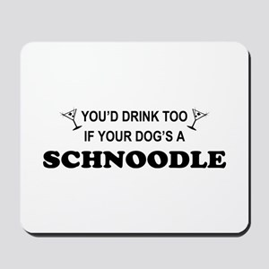 Schnoodle You'd Drink Too Mousepad