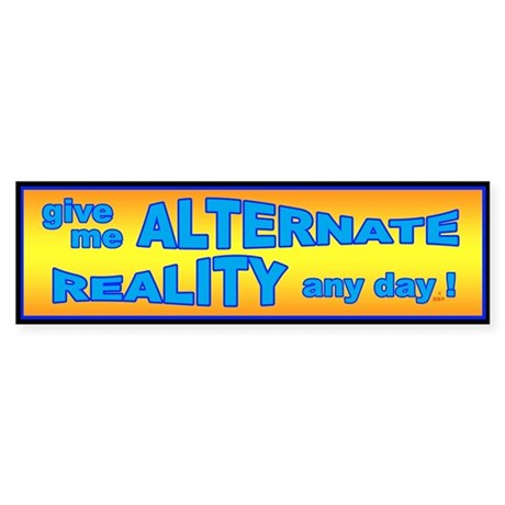 Alternate Reality Bumper Sticker