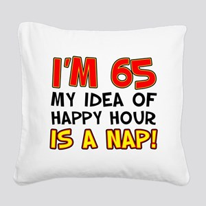 Im 65 Happy Hour Is A Nap Square Canvas Pillow