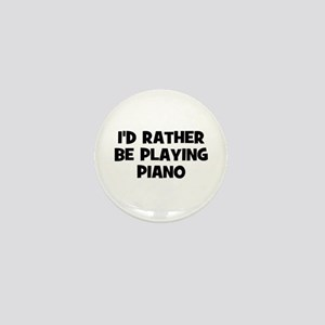 I'd rather be playing Piano Mini Button