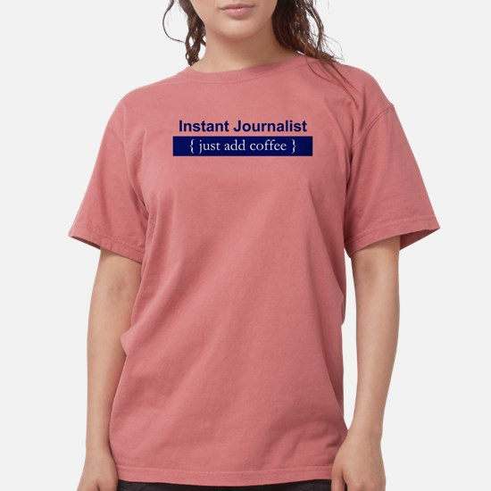 """Instant Journalist"" T-Shirt"