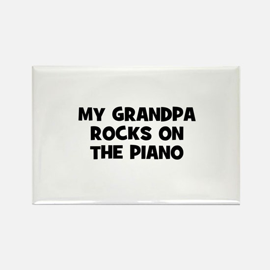 my grandpa rocks on the Piano Rectangle Magnet