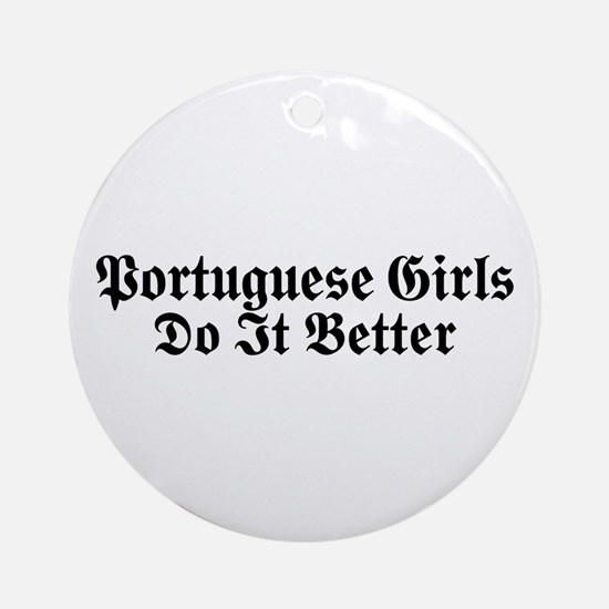 Portuguese Girls Do It Better Ornament (Round)
