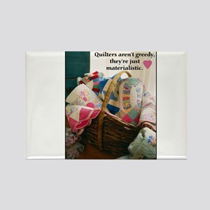 Quilters are Materialistic Rectangle Magnet