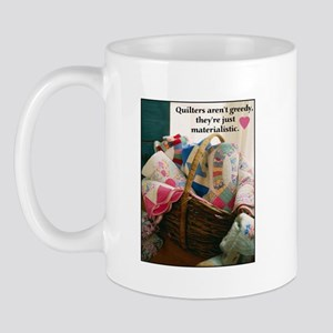 Quilters are Materialistic Mug