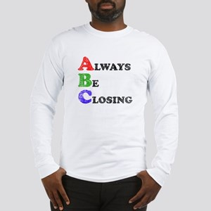 Always Be Closing Long Sleeve T-Shirt
