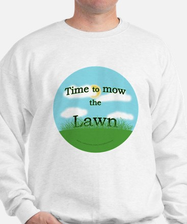 Time to Mow the Lawn Sweatshirt