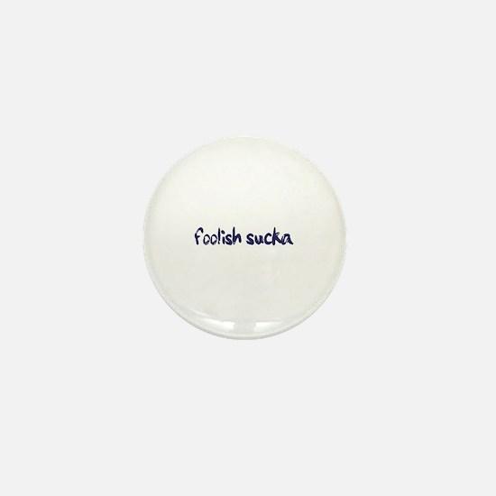 Foolish Sucka Mini Button