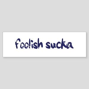 Foolish Sucka Bumper Sticker