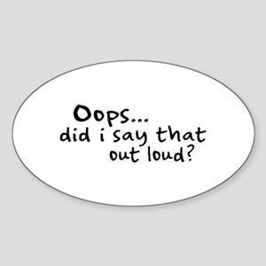 Did I Say That Out Loud? Oval Sticker