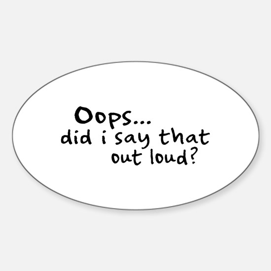 Did I Say That Out Loud? Oval Decal